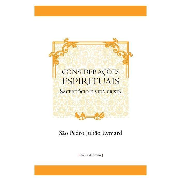 Considerações Espirituais: Sacerdócio e Vida Cristã - S. Pedro Julião Eymard