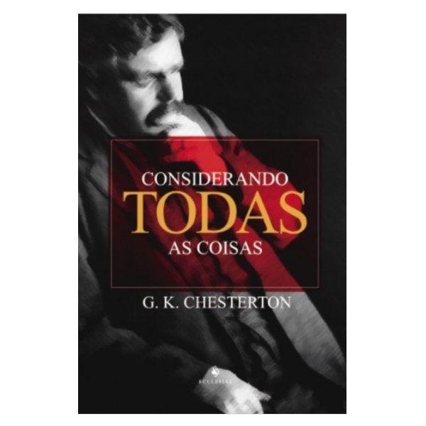 Considerando Todas as Coisas - G. K. Chesterton