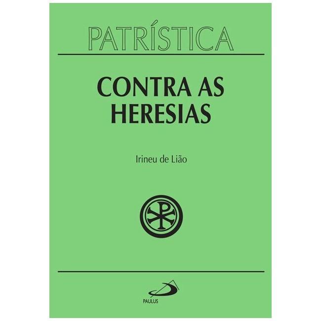 Contra as Heresias - Vol. 4 - Irineu de Lião