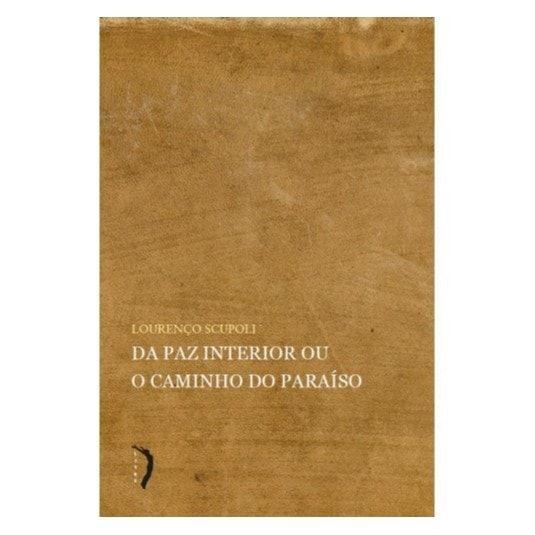 Da Paz Interior ou o Caminho do Paraíso - Lorenzo Scupoli