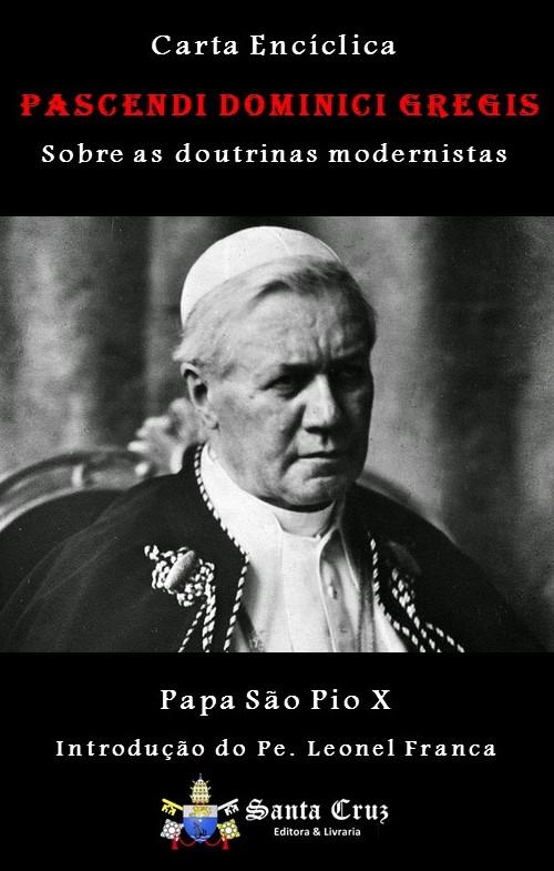 Encíclica Pascendi Dominici Gregis - Sobre as Doutrinas Modernistas