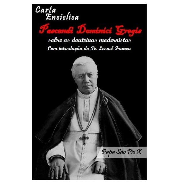 Encíclica Pascendi Dominici Gregis - Sobre as Doutrinas Modernistas - S. Pio X