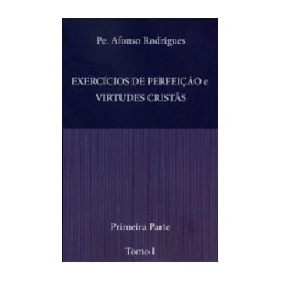 Exercícios de Perfeição e Virtudes Cristãs (Tomo I e II) - Pe. Afonso Rodrigues