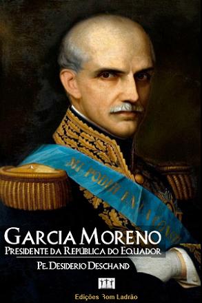 Resultado de imagem para Garcia Moreno: Presidente da República do Equador