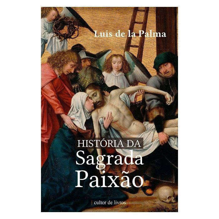 História da Sagrada Paixão - Luis de la Palma