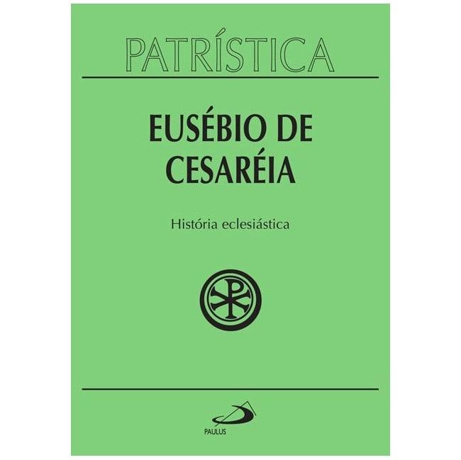 História Eclesiástica - Vol. 15 - Eusébio de Cesaréia