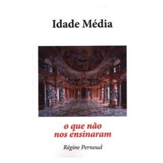 Idade Média, O Que Não Nos Ensinaram - Régine Permound