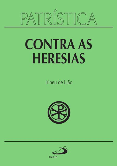 Contra as Heresias - Vol. 4 - Irineu de Lião