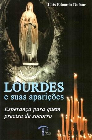 Lourdes e suas aparições: Esperança para quem precisa de socorro