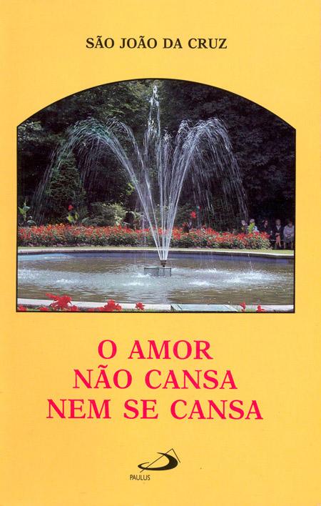 O Amor Não Cansa Nem Se Cansa - S. João da Cruz