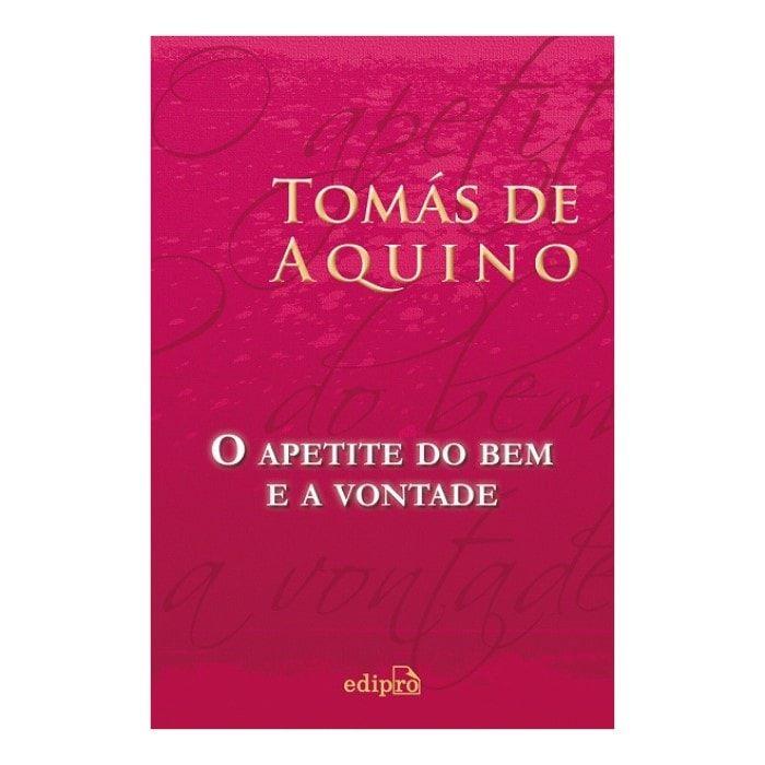 O Apetite do Bem e da Vontade - S. Tomás de Aquino