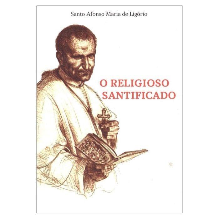 O Religioso Santificado - S. Afonso Maria de Ligório