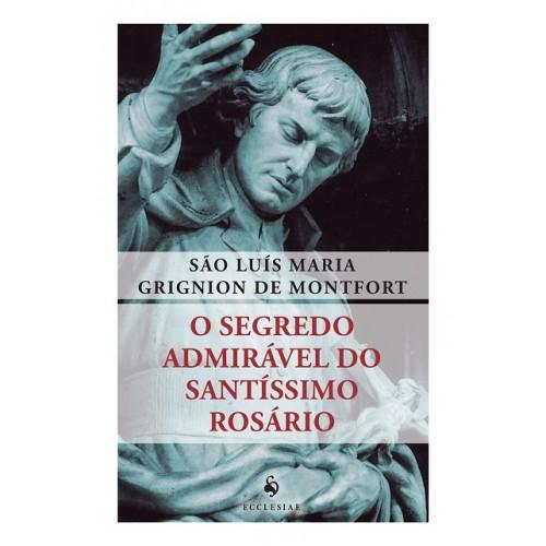 O Segredo Admirável do Santíssimo Rosário - S. Luís Maria de Montfort