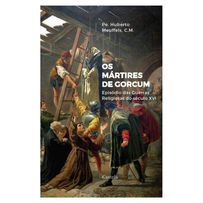 Os Mártires de Gorcum - Pe. Humberto Meuffels, C.M.