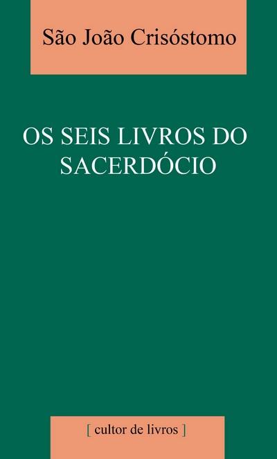 Os Seis Livros do Sacerdócio - S. João Crisóstomo