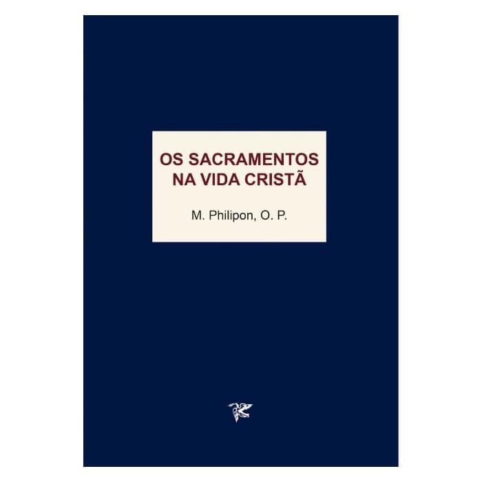 Os Sacramentos na Vida Cristã - M. Philipon O. P.