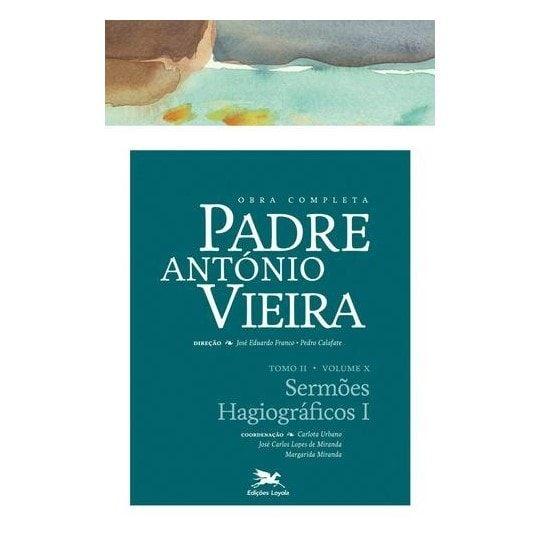 P. António Vieira - Obra completa - Tomo 2 - Vol. X: Sermões do Hagiográficos I