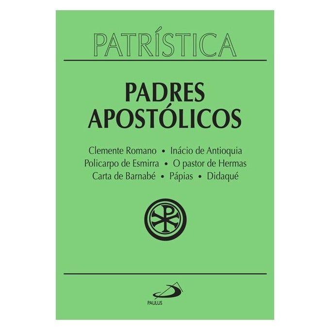 Padres Apostólicos - Clemente Romano | Inácio de Antioquia | Policarpo de Esmirna | O pastor de Hermas | Carta de Barnabé | Pápias | Didaqué - Vol. 1