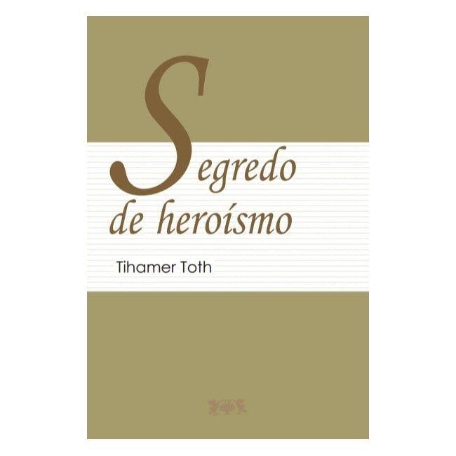 Segredo de Heroísmo - Tihamer Toth