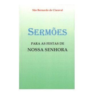 Sermões para as Festas de Nossa Senhora - S. Bernardo de Claraval