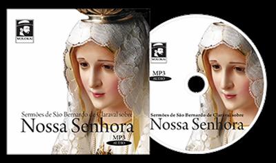 Sermões Sobre Nossa Senhora (Áudio Book - MP3) - S. Bernardo de Claraval