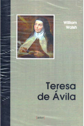 Santa Teresa de Ávila - William Thomas Walsh