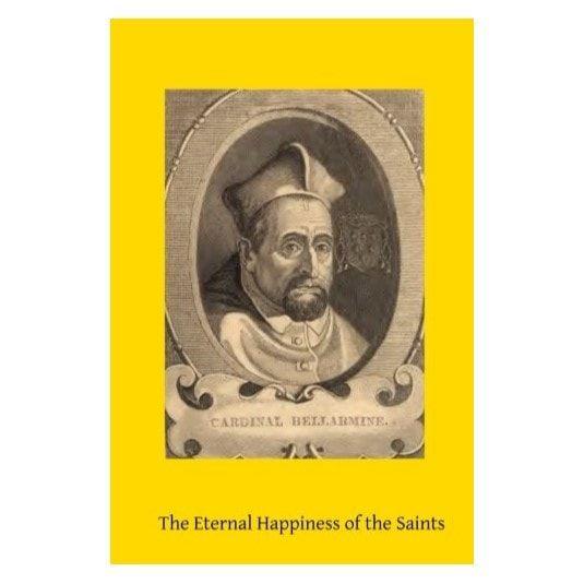 The Eternal Happiness of the Saints - St. Robert Bellarmine