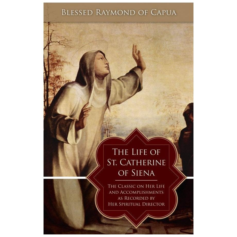 The Life of St. Catherine of Siena - Raymond of Capua