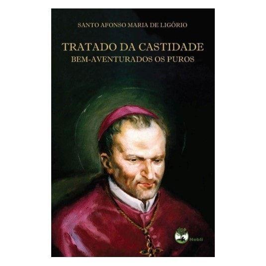 Tratado da Castidade: Bem-Aventurados os Puros - S. Afonso Maria de Ligório