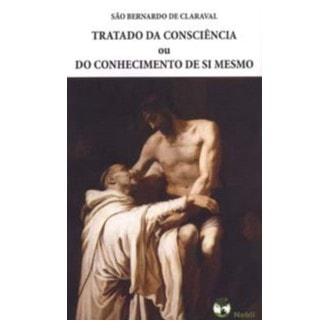 Tratado da Consciência ou do Conhecimento de Si Mesmo - S. Bernardo de Claraval
