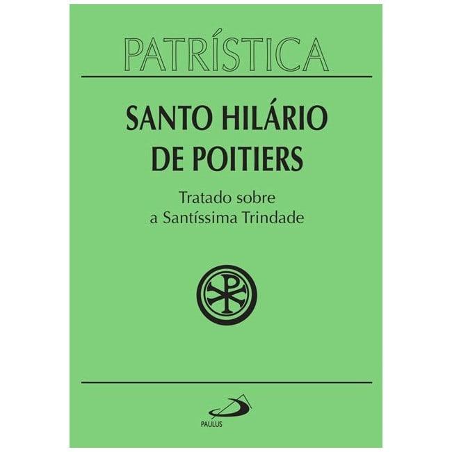 Tratado sobre a Santíssima Trindade - Vol. 22 - S. Hilário de Poitiers