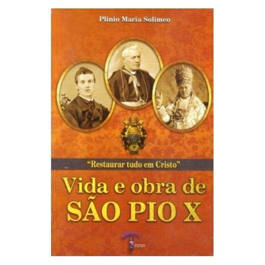 Vida e Obra de São Pio X - Plinio Maria Solimeo