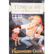 O Prisioneiro Celta - Coleção Contos Romanos - Terry Deary