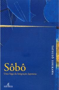 Sobô: uma saga da imigração japonesa