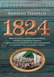 1824: Como os alemães vieram parar no Brasil, criaram as primeiras colônias, participaram do surgimento da igreja protestante e de um plano para assassinar d. Pedro I