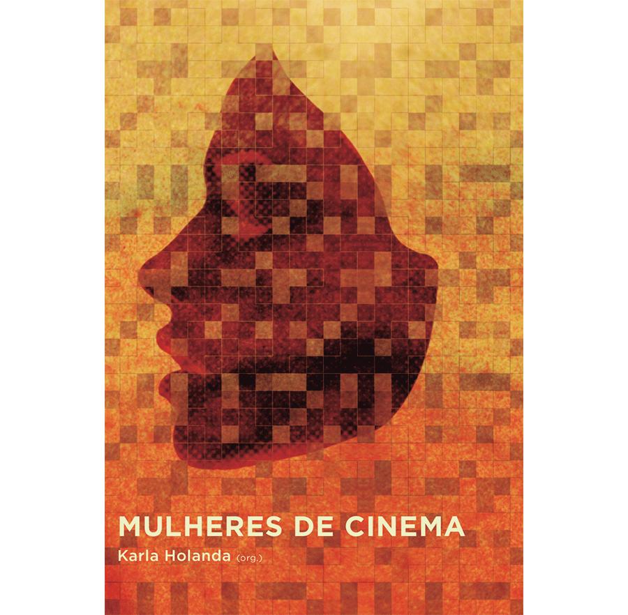 Mulheres de cinema - Karla Holanda (org.)