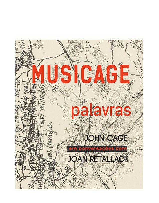 MUSICAGE – palavras. John Cage em conversações com Joan Retallack