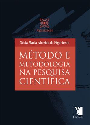 Método e Metodologia na Pesquisa Científica