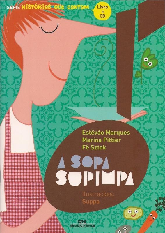 A Sopa Supimpa - Série Histórias Que Cantam (com CD) - Estevão Marques, Marina Pittier, Fê Stok