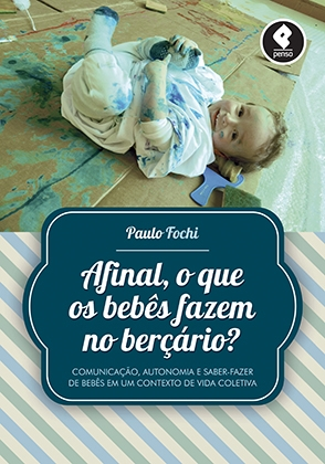 Afinal, o que os bebês fazem no berçário? - Paulo Fochi