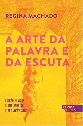 ARTE DA PALAVRA E DA ESCUTA, A - REGINA MACHADO