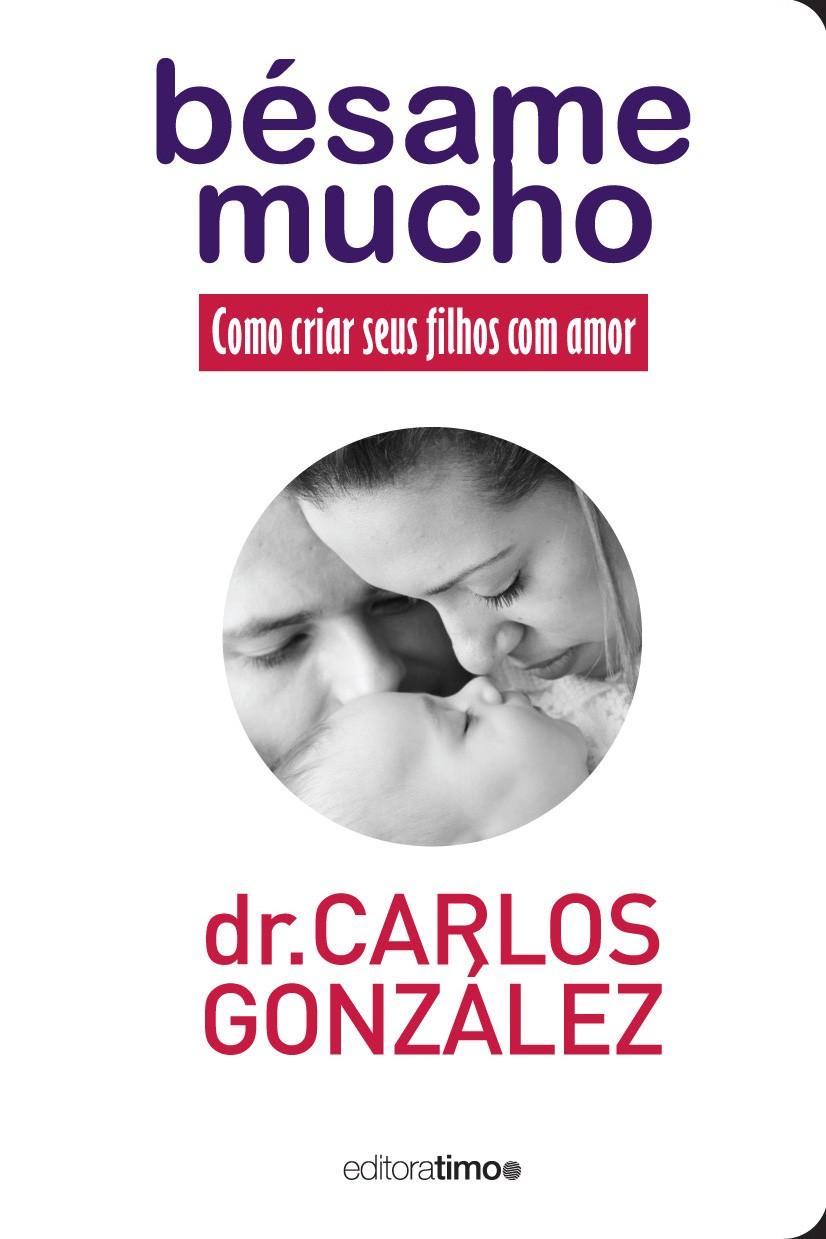 Besame Mucho: Como criar seus filhos com amor - Dr. Carlos González
