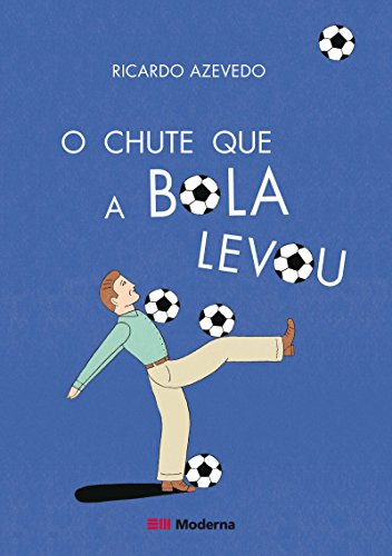 CHUTE QUE A BOLA LEVOU, O - RICARDO AZEVEDO