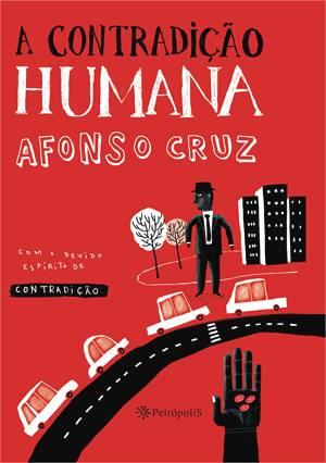 CONTRADIÇÃO HUMANA, A - AFONSO CRUZ