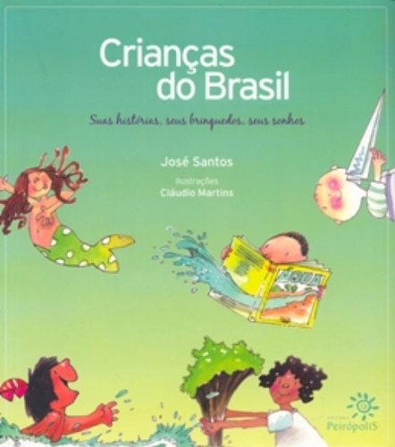 CRIANÇAS DO BRASIL: SUAS HISTÓRIAS, SEUS BRINQUEDOS, SEUS SONHOS - JOSÉ SANTOS