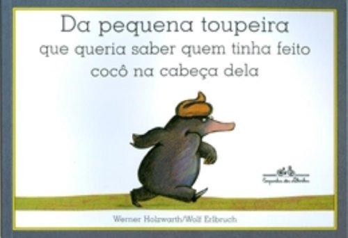 DA PEQUENA TOUPEIRA QUE QUERIA SABER... - WERNER HOLZWARTH/WOLF ERLBRUCH
