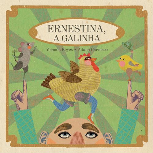 ERNESTINHA, A GALINHA - YOLANDA REYES, AITANA CARRASCO