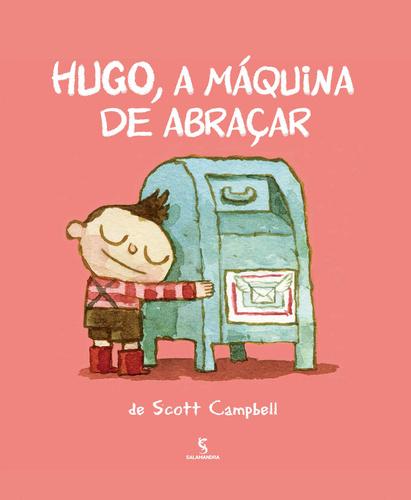 HUGO, A MAQUINA DE ABRACAR - SCOTT CAMPBELL