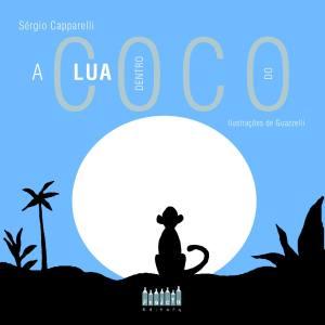 LUA DENTRO DO COCO, A - SERGIO CAPPARELLI