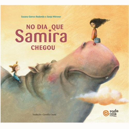 NO DIA EM QUE SAMIRA CHEGOU - Susana Gómez Redondo e Sonja  Roda & Cia